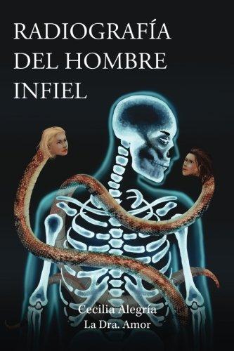 9780692569726: Radiografia del Hombre Infiel: Cómo detectarlo para no caer en su trampa... O cómo salirse de su trampa... ¡a tiempo!
