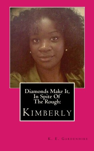 9780692570005: Diamonds Make it, In Spite of the Rough: Kimberly