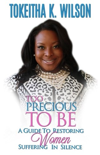 9780692570289: Too Precious To Be: A Guide to Restoring Women Suffering in Silence