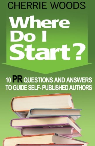 9780692570418: Where Do I Start? 10 PR Questions and Answers to Guide Self-Published Authors