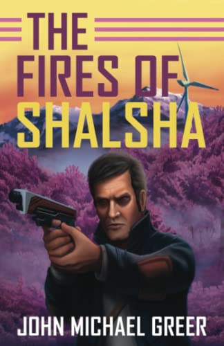 The Fires of Shalsha: John Michael Greer