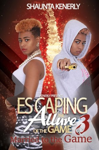 9780692572825: Escaping The Allure Of The Game Part 3: Marrid To The Game (MarriedTo The Game) (Volume 3)