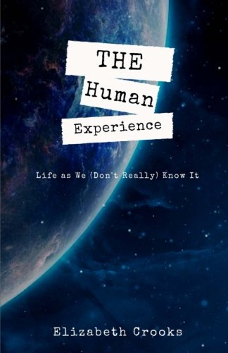 9780692573013: The Human Experience: Life as We (Don't Really) Know It