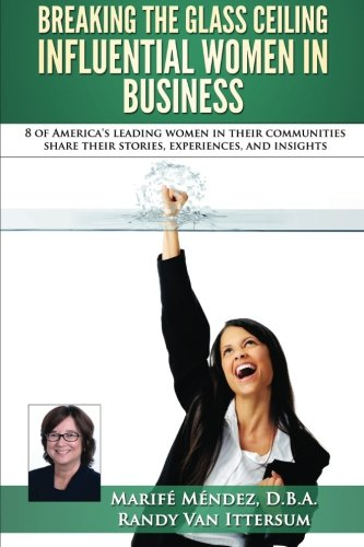9780692573334: Breaking the Glass Ceiling - Influential Women in Business: 8 of America's leading women in their communities share their stories, experiences, and insights