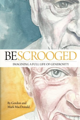 9780692573433: BeScrooged: Imagining a Full Life of Generosity