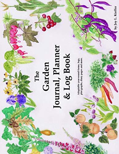 The Garden Journal, Planner and Log Book: Joy L Kieffer