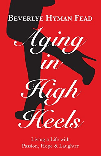 9780692574584: Aging in High Heels: Living a Life with Passion, Hope & Laughter