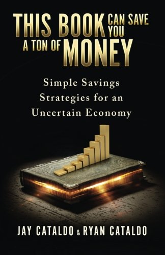 9780692575062: This Book Can Save You A Ton Of Money: Simple Savings Strategies for an Uncertain Economy