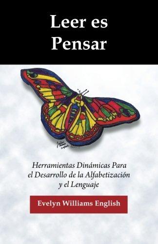 9780692576960: Leer es Pensar: Herramientas Dinamicas Para el Desarrollo de la Alfabetizacion y el Lenguaje (Spanish Edition)