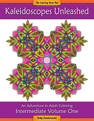 9780692577868: Kaleidoscopes Unleashed: An Adventure in Adult Coloring (Intermediate) (Volume 1)