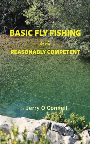 9780692578940: Basic Fly Fishing for the Reasonably Competent