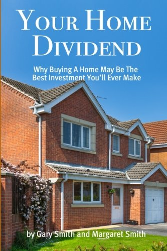 9780692579527: Your Home Dividend: Why Buying A Home May Be the Best Investment You'll Ever Make