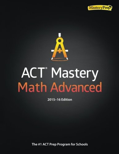 9780692579725: ACT Mastery Math Advanced 2015-16 Edition