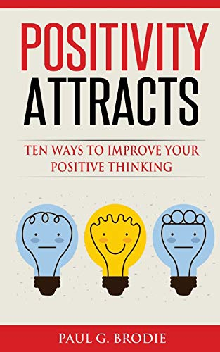 9780692580523: Positivity Attracts: Ten Ways to Improve Your Positive Thinking (Paul G. Brodie Seminar Book Series)