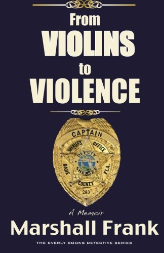 9780692581810: From Violins To Violence: A Memoir (The Everly Books Detective Series) (Volume 1)