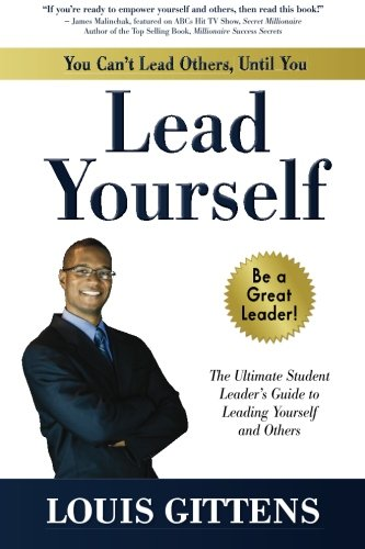 9780692581926: You Can't Lead Others, Until You Lead Yourself: The Ultimate Student Leader's Guide to Leading Yourself and Others