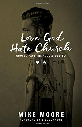 "Love God Hate Church: Moving Past the ""Dos and Don'ts"": Mike Moore"