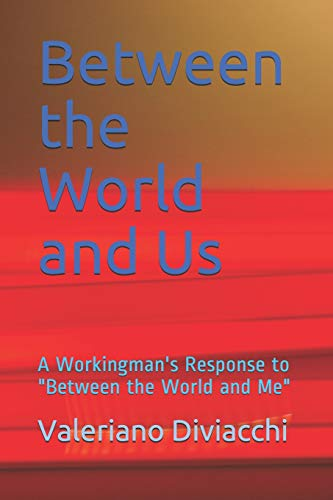 "Between the World and Us: A Workingman's Response to ""Between the World and Me"": ..."