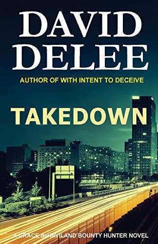 9780692583333: Takedown: A Grace deHaviland Bounty Hunter Novel (Volume 4)