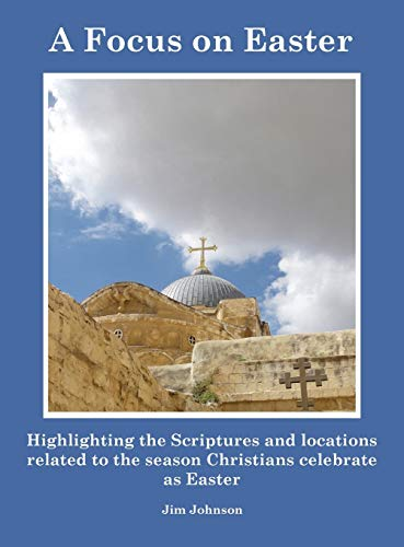 9780692583685: A Focus on Easter: Highlighting the Scriptures and locations related to the season Christians celebrate as Easter