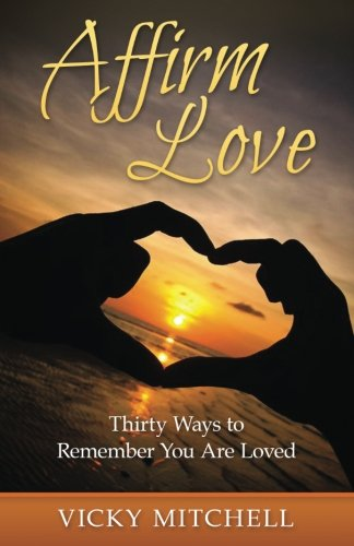9780692584019: Affirm Love: Thirty Ways to Remember You Are Loved