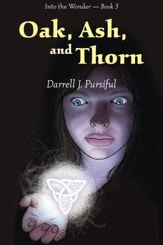 Oak, Ash, and Thorn (Into the Wonder): Pursiful, Darrell J.