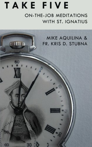 9780692584873: Take Five: On-The-Job Meditations with St. Ignatius
