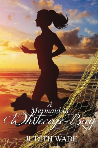 A Mermaid in Whitecap Bay: Wade, Judith