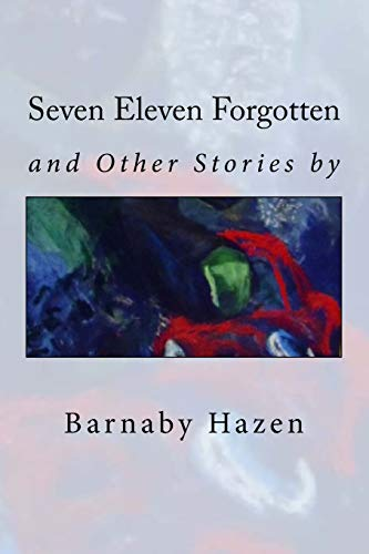 9780692586600: Seven Eleven Forgotten and Other Stories