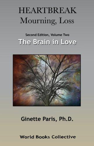 9780692587850: Heartbreak, Mourning, Loss. Volume 2: The Brain in Love