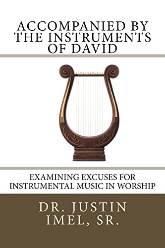 9780692588420: Accompanied by the Instruments of David: Examining Excuses for Instrumental Music in Worship