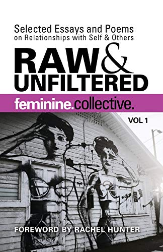 9780692588680: Feminine Collective: Raw and Unfiltered Vol 1: Selected Essays and Poems on Relationships with Self and Others (Volume 1)