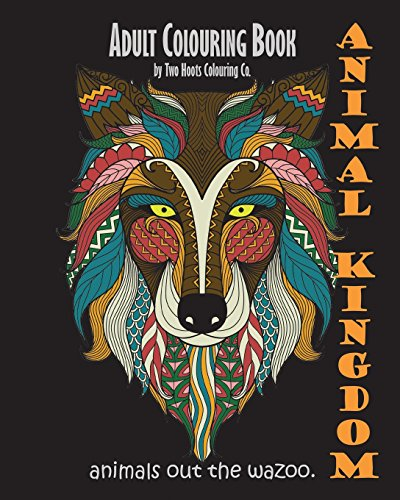 9780692589229: Adult Colouring Book: Animal Kingdom: Animals Out The Wazoo (Adult Colouring Books) (Volume 1)