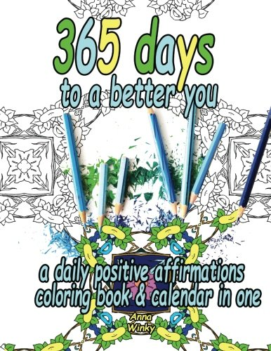 9780692589281: 365 Days to a Better You: A Daily Positive Affirmations Coloring Book & Calendar in One