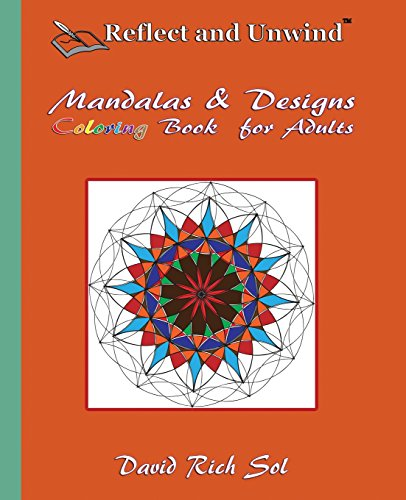 9780692589991: Reflect and Unwind Mandalas & Designs Coloring Book for Adults: Adult Coloring Book with 30 Beautiful Mandalas and Detailed Designs to Relax, Reflect ... Unwind Coloring Books & Journals) (Volume 1)