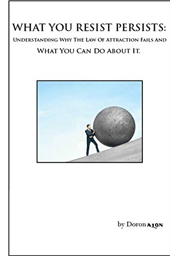 9780692590362: What You Resist Persists: Understanding Why The Law Of Attraction Fails And What You Can Do About It. (Switchwords Series) (Volume 3)