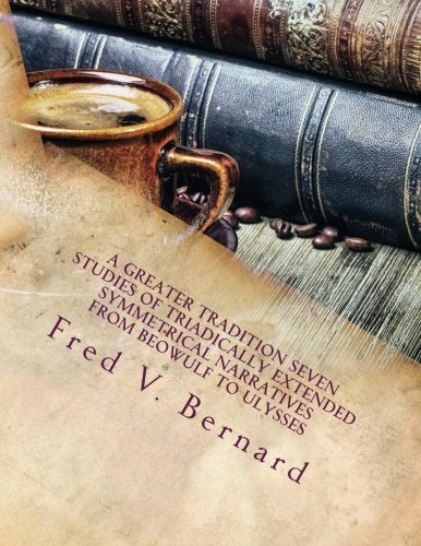 9780692590805: A Greater Tradition Seven Studies of Triadically Extended Symmetrical Narratives: from Beowulf to Ulysses