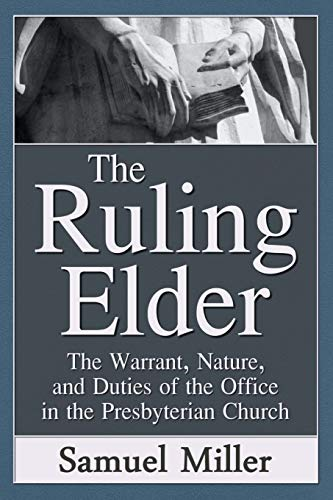 9780692590881: The Ruling Elder: The Warrant, Nature, and Duties of the Office in the Presbyterian Church