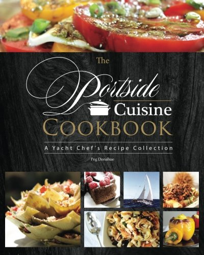 9780692591697: The Portside Cuisine Cookbook: A Yacht Chef's Recipe Collection