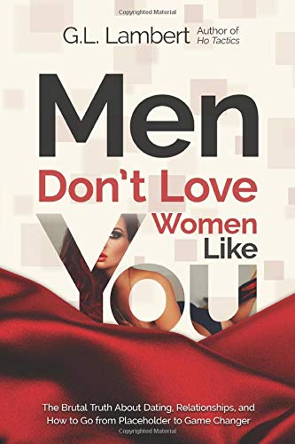 9780692594353: Men Don't Love Women Like You!: The Brutal Truth About Dating, Relationships, and How to Go from Placeholder to Game Changer