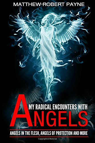 9780692594872: My Radical Encounters with Angels: Angels in the Flesh, Angels of Protection and More