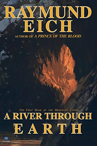 A River Through Earth (The Merchant Cities) (Volume 1): Eich, Raymund