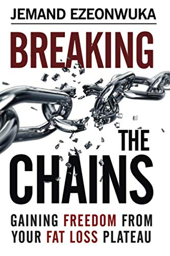 9780692597491: Breaking The Chains: Gaining Freedom From Your Fat Loss Plateau
