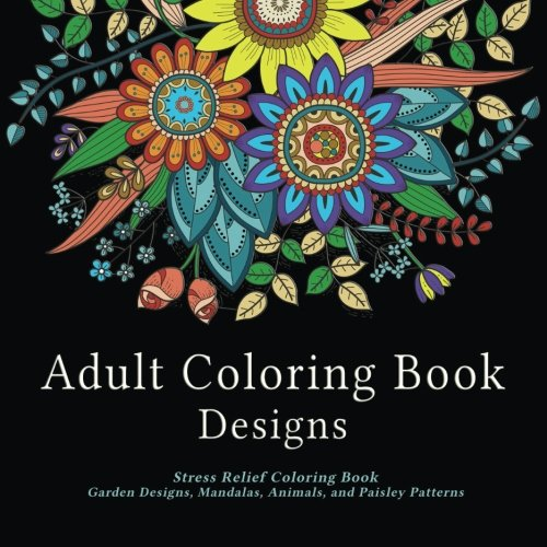 9780692597835: Adult Coloring Book Designs: Stress Relief Coloring Book: Garden Designs, Mandalas, Animals, and Paisley Patterns