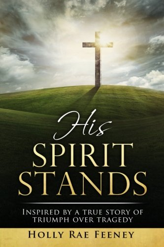 9780692598139: His Spirit Stands: Inspired by a true story of triumph over tragedy