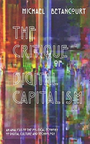 9780692598443: The Critique of Digital Capitalism: An Analysis of the Political Economy of Digital Culture and Technology