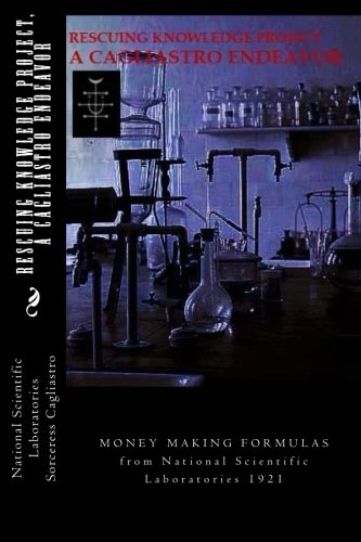 9780692598597: RESCUING KNOWLEDGE Project, A CAGLIASTRO ENDEAVOR: MONEY MAKING FORMULAS from National Scientific Laboratories 1921