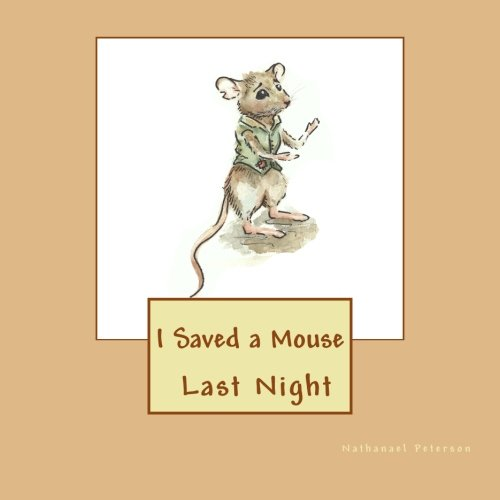 9780692598689: I Saved a Mouse Last Night: An adorable story about a Farmer saving the talking Mr. Mouse from hunger and the cat