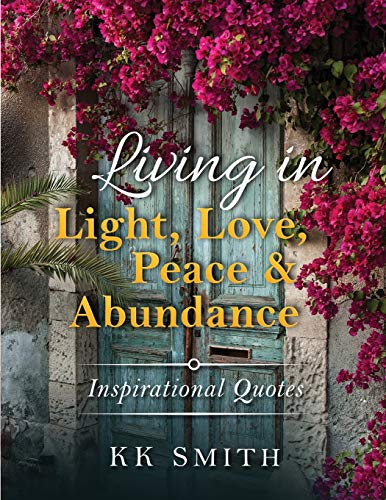 9780692599396: Living in Light, Love, Peace, and Abundance: Inspirational Quotes
