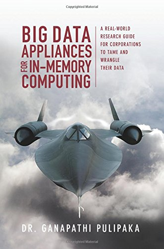 9780692599570: Big Data Appliances for In-Memory Computing: A Real-World Research Guide for Corporations to Tame and Wrangle Their Data